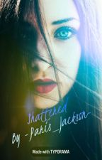 Shattered by -Paris_Jackson-