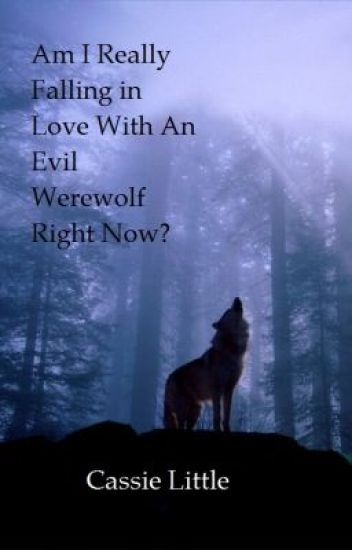 Am I Really Falling in Love With An Evil Werewolf Right Now?