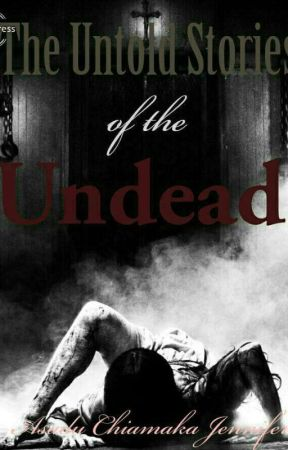 The Untold Stories of the Undead [COMPLETED]  by Cheeahmahkah1002