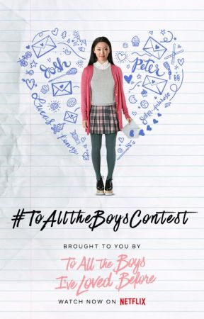 #ToAllTheBoysContest by TeenFiction