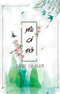 Đọc truyện [FULL] Yêu Cả Đời - Bách Lý Nam