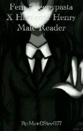 Fem Creepypasta X Hardcore Henry Male Reader by Man0Steel177