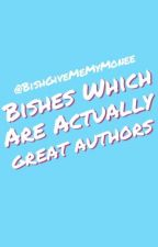 Bishes Which Are Actually Great Authors by BishGiveMeMyMonee