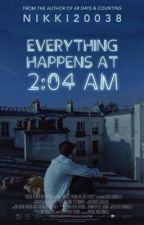 Everything Happens At 2:04 AM by nikki20038