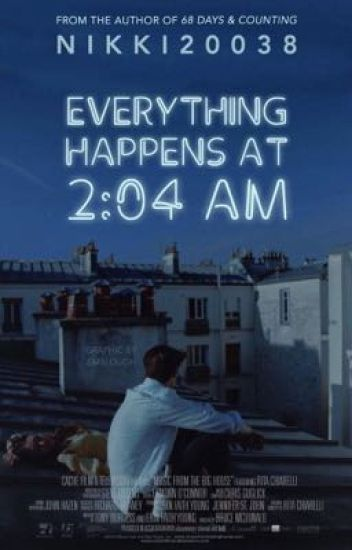 Everything Happens At 2:04 AM - nicole - Wattpad