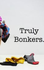 Truly Bonkers. by Sarahclaplan