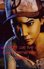 we fight we live we love (Clementine x reader) by Theboywonder4