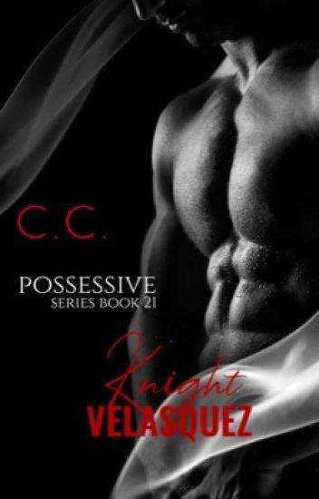 Đọc Truyện POSSESSIVE 21: Knight Velasquez   CeCeLib