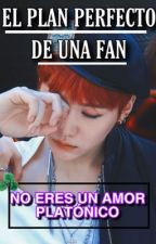 ♥'el plan perғecтo de υna ғan'♥Novela//Suga// by user80976955