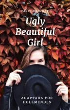 Ugly Beautiful Girl |SM| by hollmendess