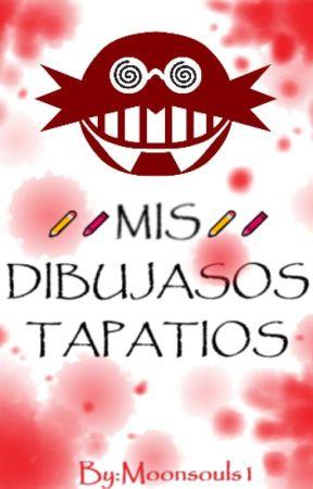 ✏️🖍️MIS DIBUJASOS TAPATIOS XDXdxdXD✏️🖍️ *🔪 Y MAS!!🔪* by Moonsouls1