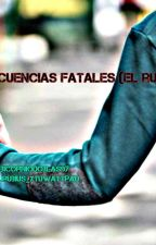CONSECUENCIAS FATALES  (novela romantica de elrubiusOMG) by gabicorniodoblas97