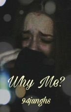 Why Me? by 94junghs