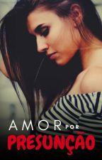 Amor por Presunção by dreamworkgirl