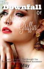 The Downfall Of Grace Griffin by LJMay03