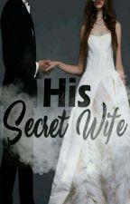 HIS SECRET WIFE by MhabbGregorio