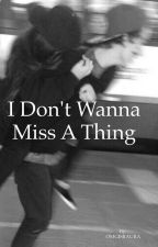 I Don't Wanna Miss A Thing (Raura Fanfic) by OMGISRAURA