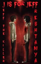 J Is For Jeff- Jeff The Killer Romance (DISCONTINUED) by TheFaeryKing