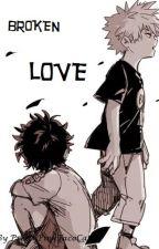 Broken Love ~ KatsuDeku ( Villain Deku x Bakugou ) by PrettyPinkTacoCat