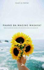 Paano Ba Maging Masaya? by frizzysideup
