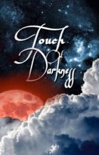 Touch of Darkness by shayleeyarbrough