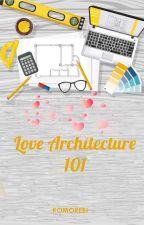 Love Architecture 101 by bininyachrisevans