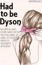 Had to be Dyson by writerbug44