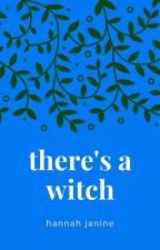 THERE'S A WITCH: A MUSICAL by Hannah_Janine