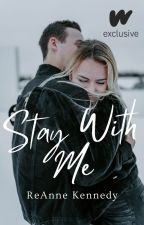 Stay With Me (Come Back to Me #2) by reannekennedy17