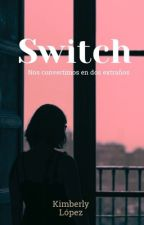 Switch - nos convertimos en dos extraños. by kimberlylopez238