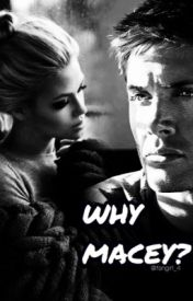 Why Macey? by fangirl_4