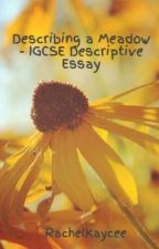 Describing a Meadow - IGCSE Descriptive Essay by RachelKaycee