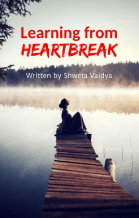 Learning From Heartbreak (A Short Story) by shwetavaidya91