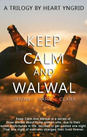 Keep Calm And Walwal Trilogy by HeartYngrid