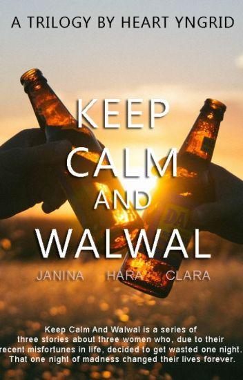 Keep Calm And Walwal Trilogy