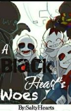 A black heart's woes(Evil Sans x Reader) by SaltyHearts