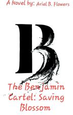 The Benjamin Cartel: Saving Blossom by ArielBFlowers