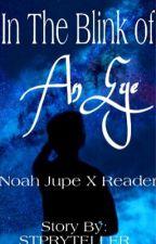In The Blink of An Eye (Noah Jupe x Reader) [2nd POV] by STPRYTELLER