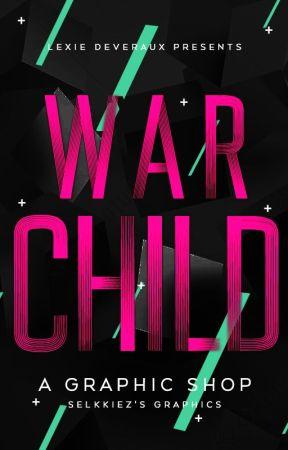 WAR CHILD :: lexie's cover shop |CLOSED| by selkkiez