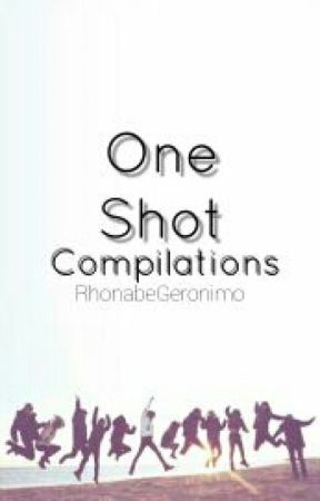 One Shot Compilations by RhonabeGeronimo