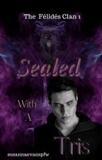 Sealed with a Tris... Book 1 of the Brothers Fellideh series (Tristan) (BoyXBoy) by susannaevanspfw