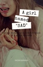 "A girl named ""SAD"" by chirppeeness"