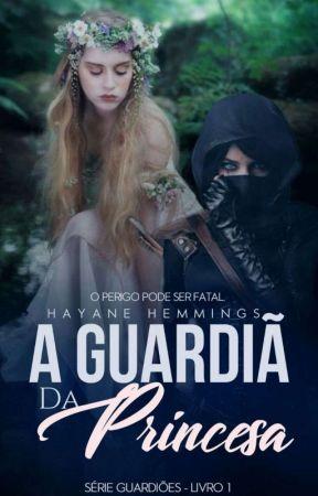 A Guardiã Da Princesa - Guardiões #1 by HayaneHemmings