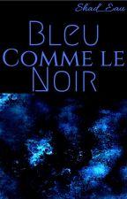 Bleu comme le Noir by Shad_Eau