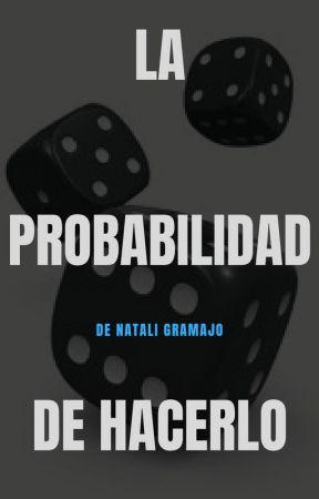La probabilidad de hacerlo by nataligramajo