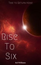 Rise to Six by KelKaiser