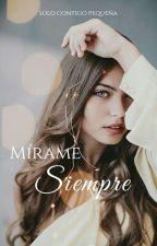 Mírame Siempre♡  by samrp19