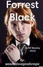 Forrest Black  [a Bill Weasley story] by weasleylovegoodsnape