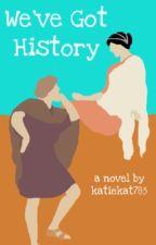 We've Got History by katiekat785
