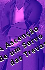 A Ascenção de um Servo das Trevas by FlavioRiama